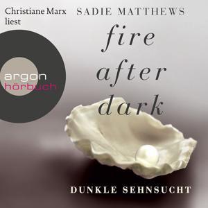 Fire After Dark, Folge 1: Dunkle Sehnsucht (Ungekürzte Fassung)