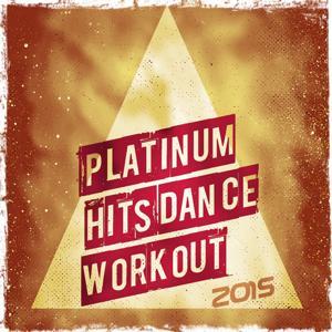 Platinum Hits Dance Workout 2015 (68 Ibiza Dance Hits)