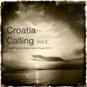 Croatia Calling, Vol. 3 (Finest Spring Break Deep House 2015)