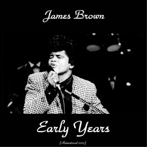 James Brown Early Years (All Tracks Remastered)