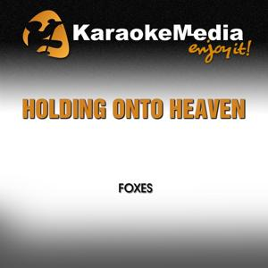 Holding Onto Heaven (Karaoke Version) [In The Style Of Foxes]