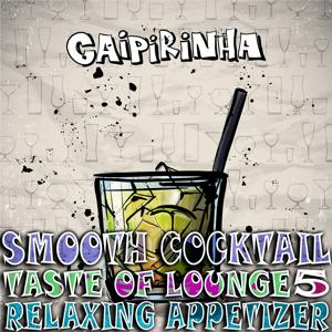 Smooth Cocktail, Taste of Lounge, Vol.5 (Relaxing Appetizer, ChillOut Session Caipirinha)