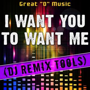 I Want You to Want Me (DJ Remix Tools)