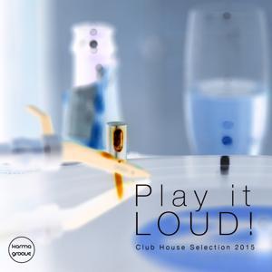 Play It Loud! Vol. 1 (Deep Club House Selection 2015)