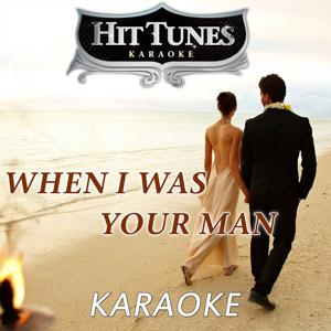 When I Was Your Man (In the Style of Bruno Mars) [Karaoke Version]