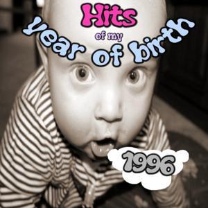 Hits of My Year of Birth-1996 / Hits Aus Meinem Geburtsjahr-1996