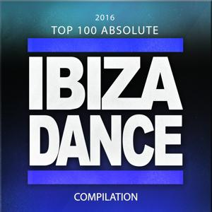 2016 Top 100 Absolute Ibiza Dance Compilation (100 Top Tracks Party Festival Sounds Future Songs for Clubs Electro Deep House Trance Progressive Massive)