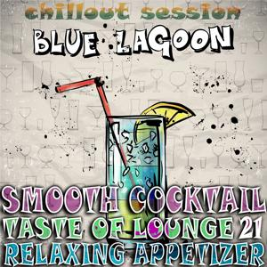 Smooth Cocktail, Taste of Lounge, Vol. 21 (Relaxing Appetizer, ChillOut Session Blue Lagoon)