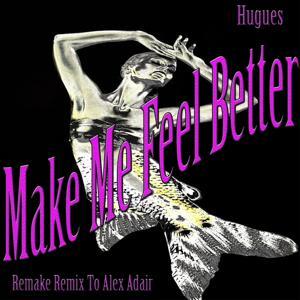 Make Me Feel Better (Remake Remix to Alex Adair)