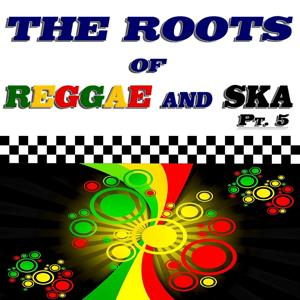 The Roots of Reggae and Ska, Pt. 5 (45 Original Recordings)