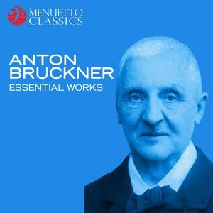 Anton Bruckner - Essential Works