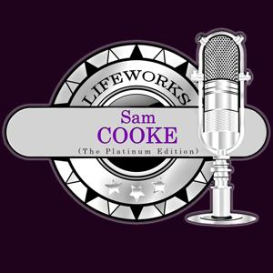 Lifeworks - Sam Cooke (The Platinum Edition)