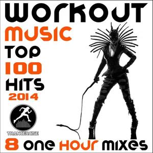 Workout Music Top 100 Hits 2014 + 8 One Hour DJ Mix