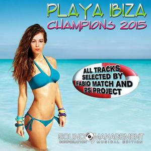 Playa Ibiza Champions 2015 (All Tracks Selected by Fabio Match and Ps Project)
