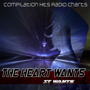 The Heart Wants What It Wants (Compilation Hits Radio Charts)