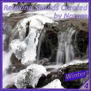Relaxing Sounds Created by Nature 4 –- Winter