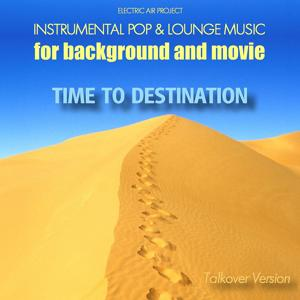 Time to Destination (Instrumental Pop & Lounge Music for Background and Movie) [Talkover-Version]