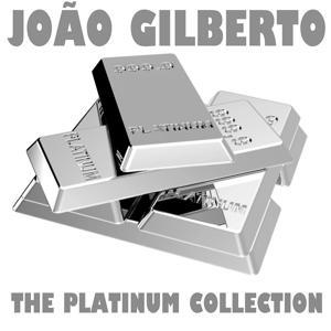 The Platinum Collection: Joao Gilberto