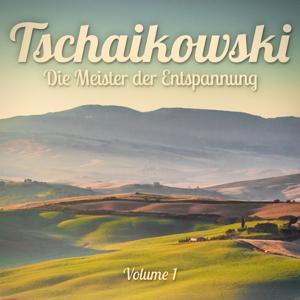 Die Meister der Entspannung: Tschaikowski, Vol. 1