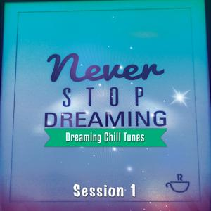 Never Stop Dreaming, Vol. 1 (Dreaming Chill Tunes)