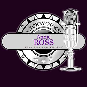 Lifeworks - Annie Ross (The Platinum Edition)