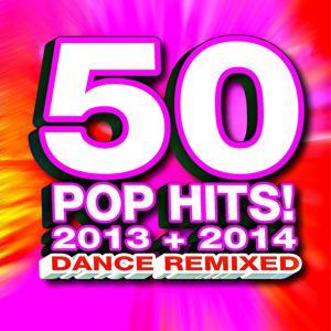 50 Pop Hits! 2013 + 2014 Dance Remixed