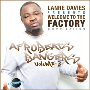 Lanre Davies Presents Welcome to the Factory Afrobeats Bangers, Vol. 3