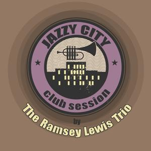JAZZY CITY - Club Session by The Ramsey Lewis Trio