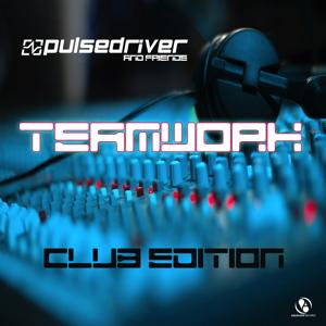 Pulsedriver presents: Teamwork - Pulsedriver & Friends (Club Edition)