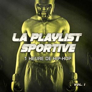 La playlist sportive, Vol. 1 : 1 heure de Hip-Hop et de Rap pour votre séance de sport et de fitness