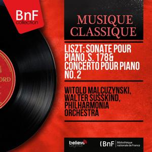 Liszt: Sonate pour piano, S. 178 & Concerto pour piano No. 2 (Mono Version)