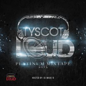 Tyscot LOUD Platinum Mixtape 2015