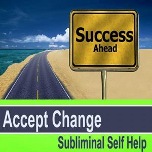 Accept Change Subliminal Self Help - Hypnosis Subliminal Music