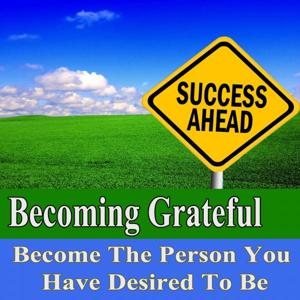 Becoming Grateful Become the Person You Have Desired to Be Subliminal Change