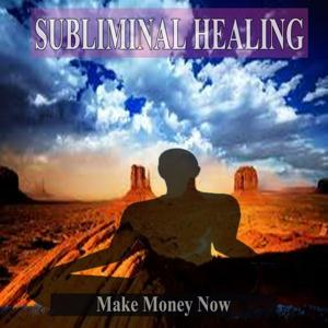 Make Money Now Subliminal Healing Music for the Mind