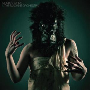Monkey Mono & The Machine Orchestra