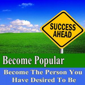 Become Popular Become the Person You Have Desired to Be Subliminal Change