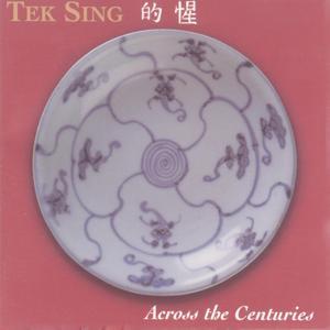 Tek Sing-Across the Centuries