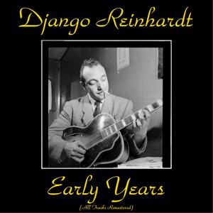 Django Reinhardt Early Years (All Tracks Remastered)