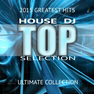 House DJ Top Selection 2015 Greatest Hits (Ultimate Collection)