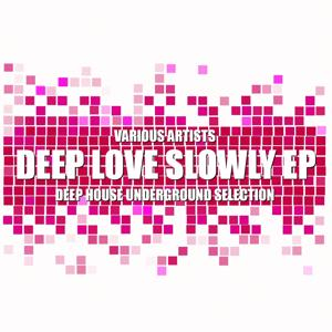 Deep Love Slowly (Deep House Underground Selection)