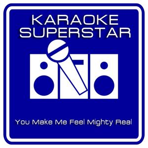 You Make Me Feel Mighty Real (Karaoke Version) [Originally Performed By Sylvester]