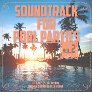 Soundtrack for Pool Parties, Vol. 2 - The Finest Selection of Summer Sounding Tech House