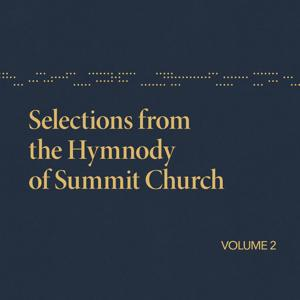Selections from the Hymnody of Summit Church, Vol. 2