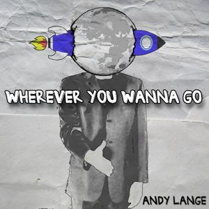 Wherever You Wanna Go