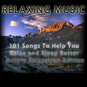 101 Songs to Help You Relax and Sleep Better Nature Relaxation Edition