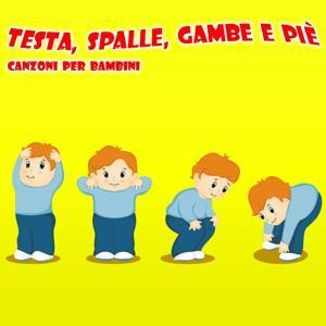 Testa, Spalle, Gambe E Piè - Canzoni Per Bambini