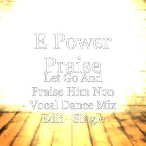 Let Go and Praise Him Non Vocal Dance Mix Edit