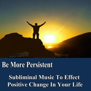 Be More Persistent Manifest Your Desires Subliminal Music Foundation for Change
