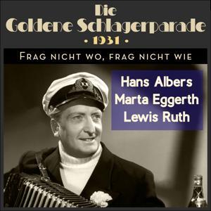 Frag nicht wo, Frag nicht wie (Die Goldene Schlagerparade 1931)